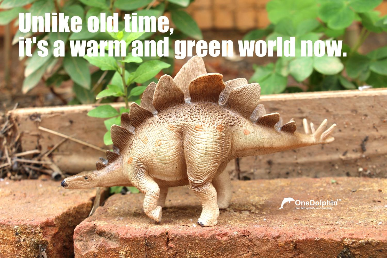 Stegosaurus:Unlike old times,it's a warm and green world now.