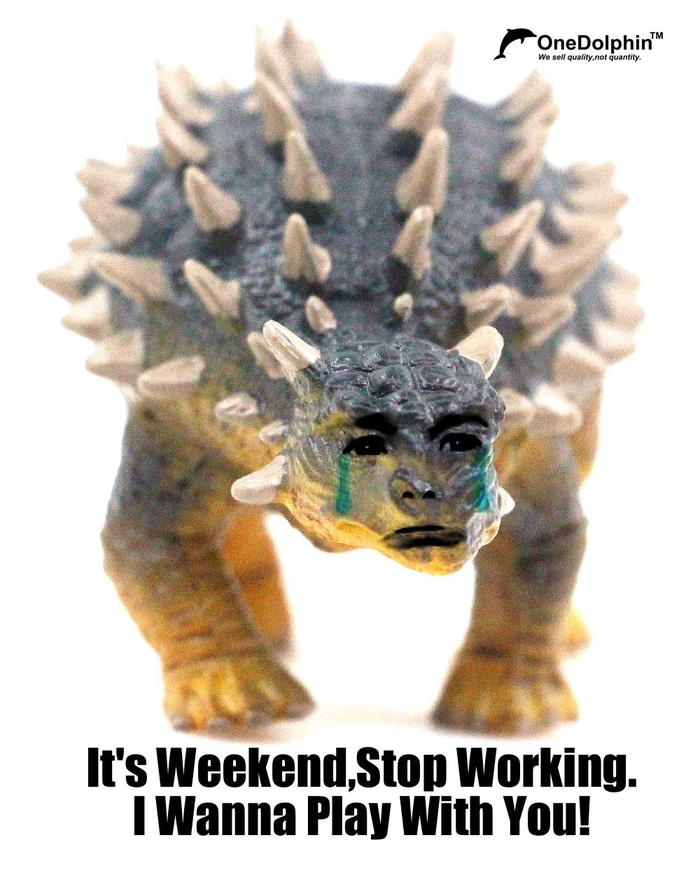Ankylosaurus:it's weekend,stop working.I wanna play with you.