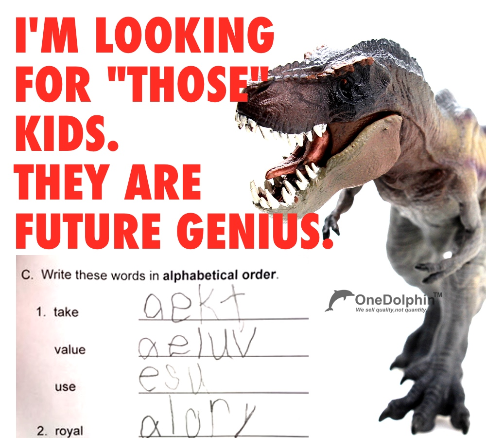 "Tyrannosaurus rex: I'm looking for ""those"" kids.They are future genius."