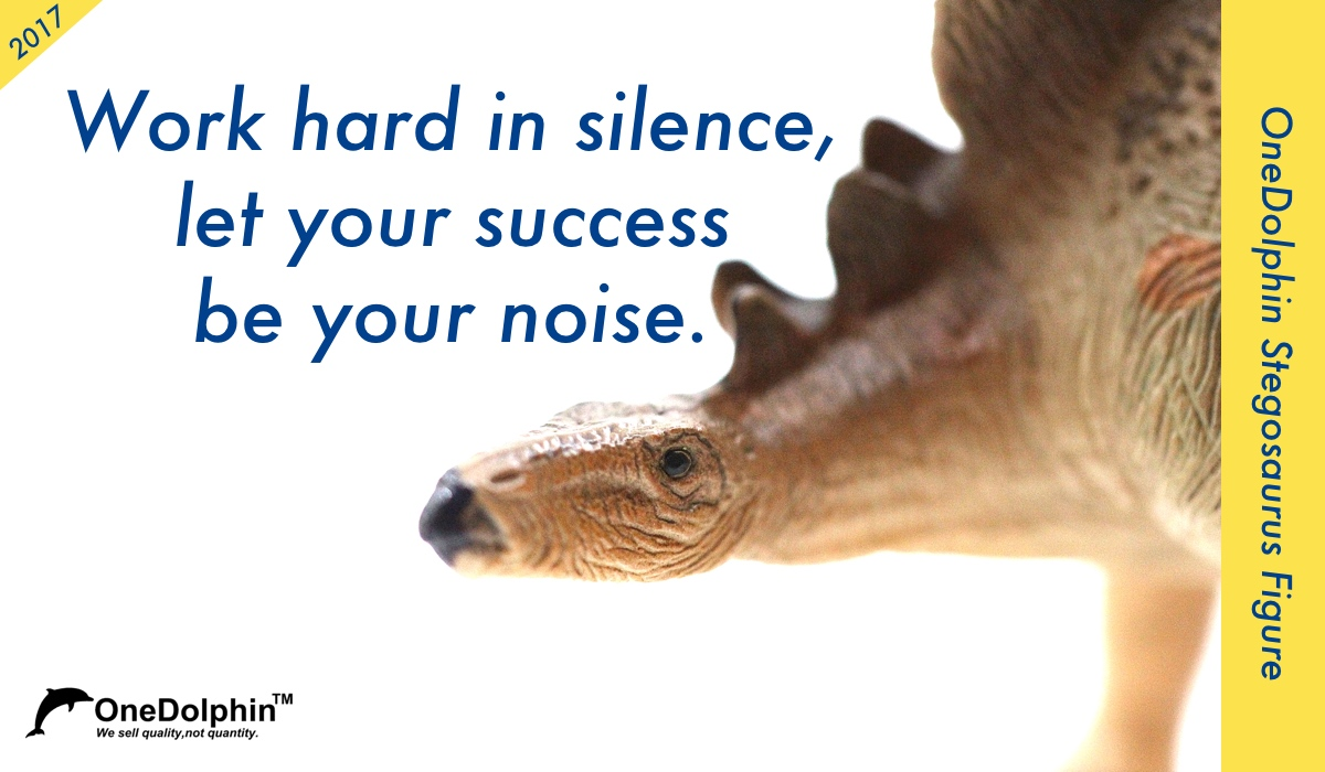 Stegosaurus: work hard in silence,let your success be your noise.