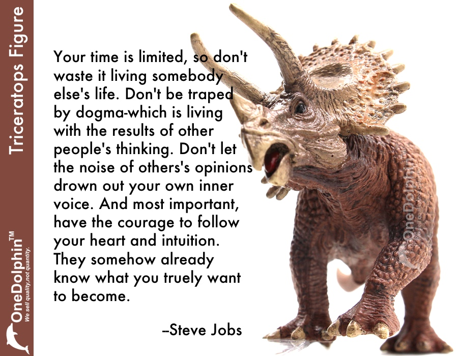 Triceratops: your time is limited, so don't waste it living someone else's life.