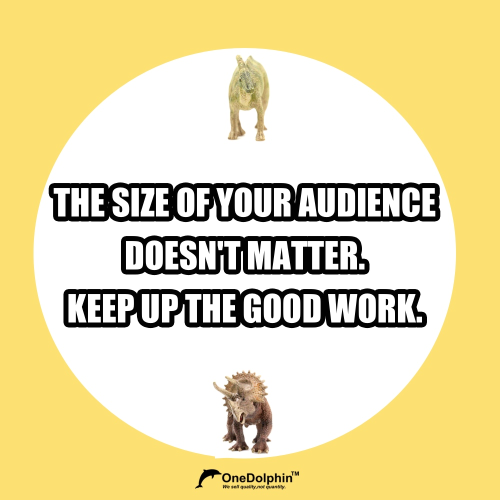 Parasaurolophus&Triceratops: the size of your audience doesn't matter. keep up the good work.