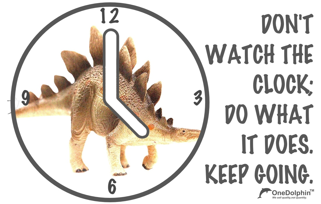 Stegosaurus: don't watch the clock, do what it does. Keep going.