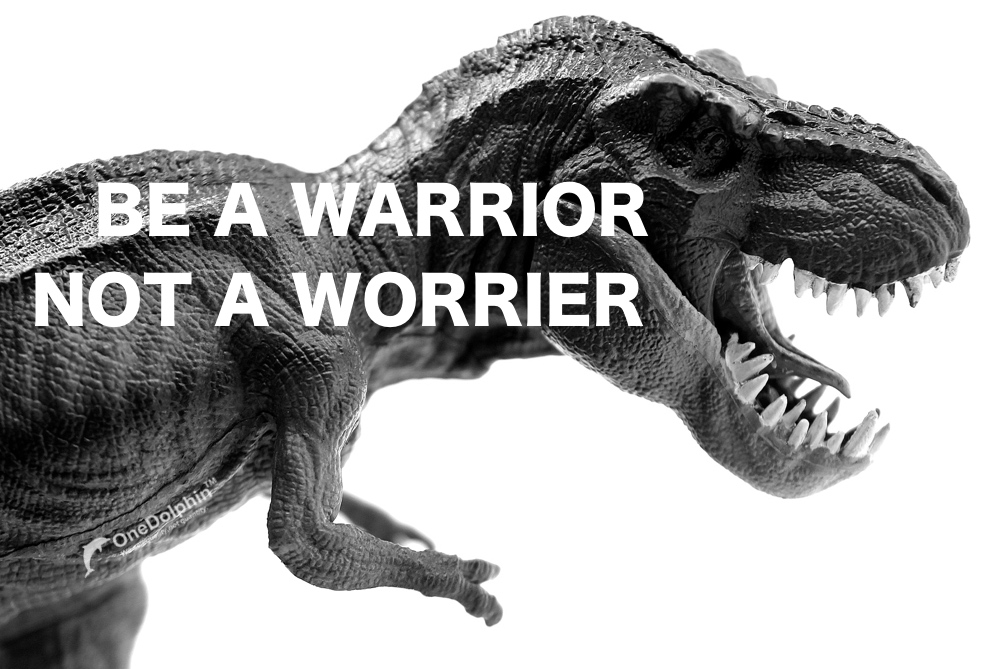 Tyrannosaurus rex: be a warrior, not a worrier.