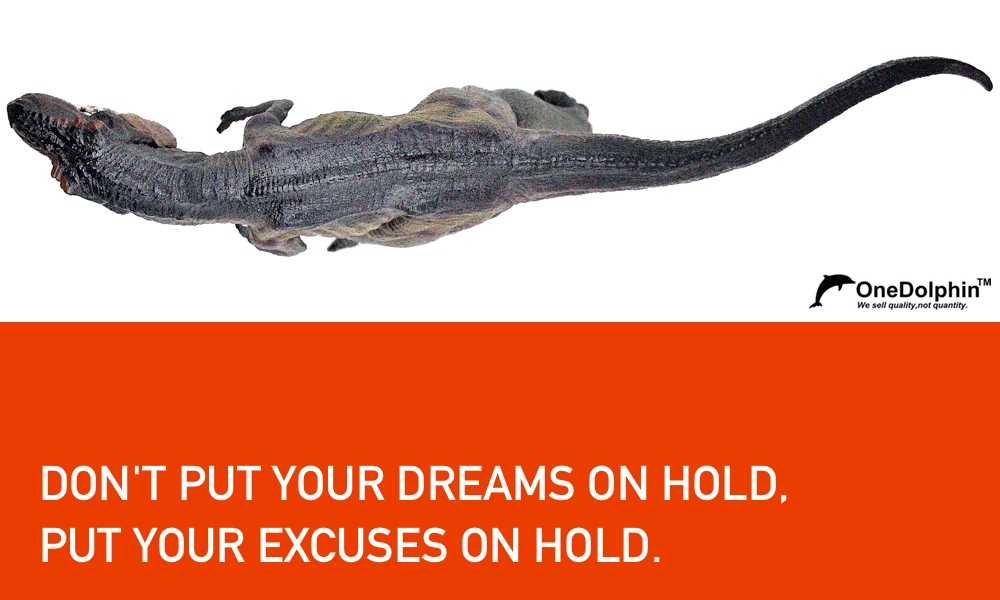 Tyrannosaurus Rex: DON'T PUT YOUR DREAMS ON HOLD, PUT YOUR EXCUSES ON HOLD.
