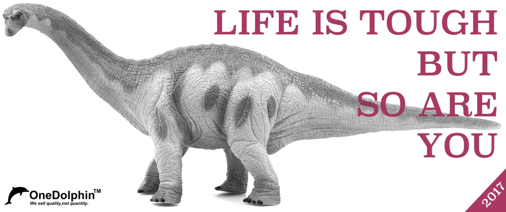 Apatosaurus: LIFE IS TOUGH BUT SO ARE YOU