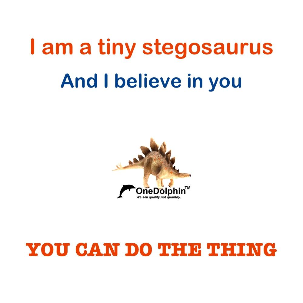 Stegosaurus: I am a tiny stegosaurus and I believe in you