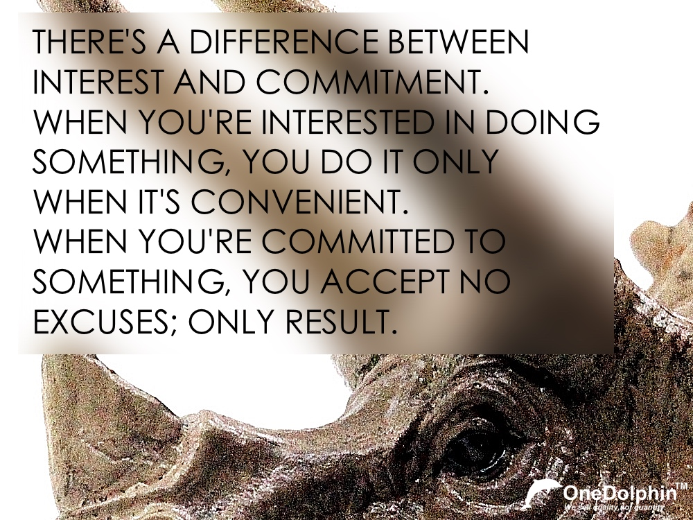 Triceratops: WHEN YOU'RE COMMITTED TO  SOMETHING, YOU ACCEPT NO  EXCUSES; ONLY RESULT.
