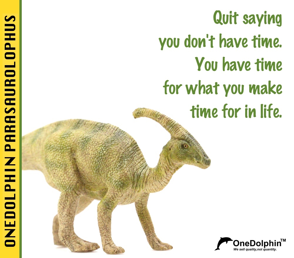 Parasaurolophus: Quit saying you don't have time.