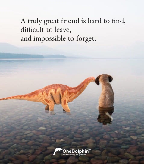Apatosaurus: A truly great friend is impossible to forget.