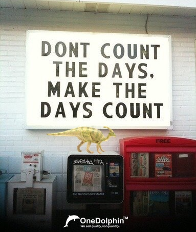 Parasaurolophus: don't count the days, make the days count.