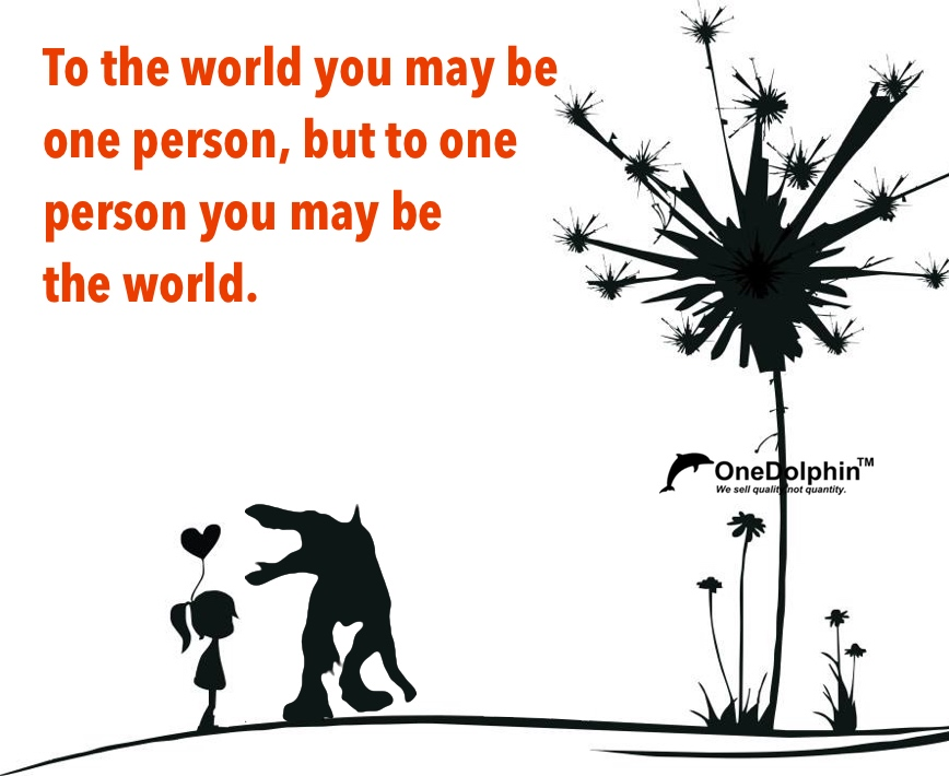 Spinosaurus: To the world you may be one person, but to one person you may be the world.
