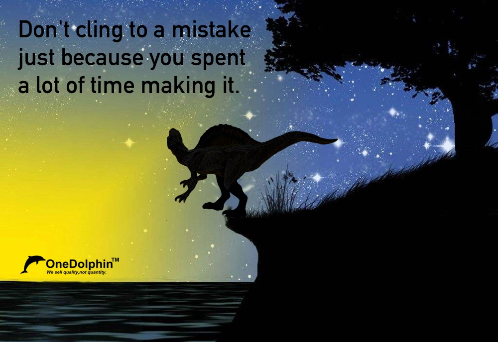 Spinosaurus: don't cling to a mistake just because you spent a lot of time making it.