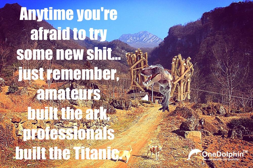 T-Rex: amateurs built the ark, professionals built the Titanic.