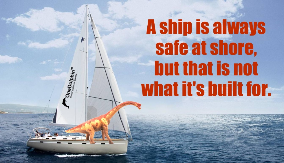 Brachiosaurus: A ship is always safe at shore, but...