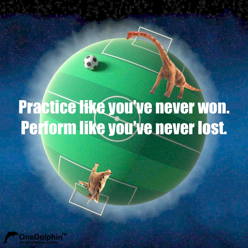Brachiosaurus: Practice like you've never won. Perform like you've never lost.