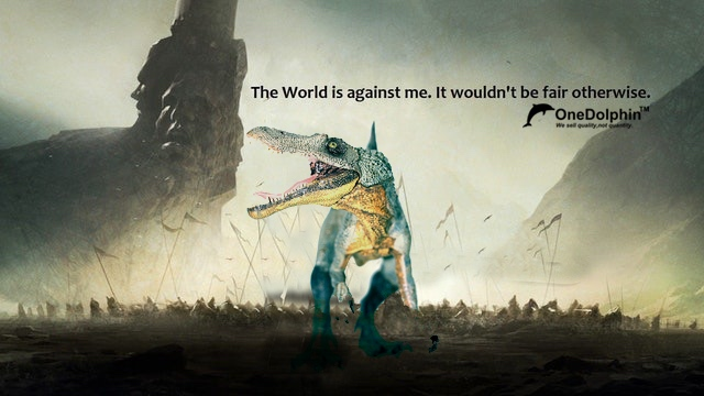 Spinosaurus: The world is against me. It wouldn't be fair otherwise.