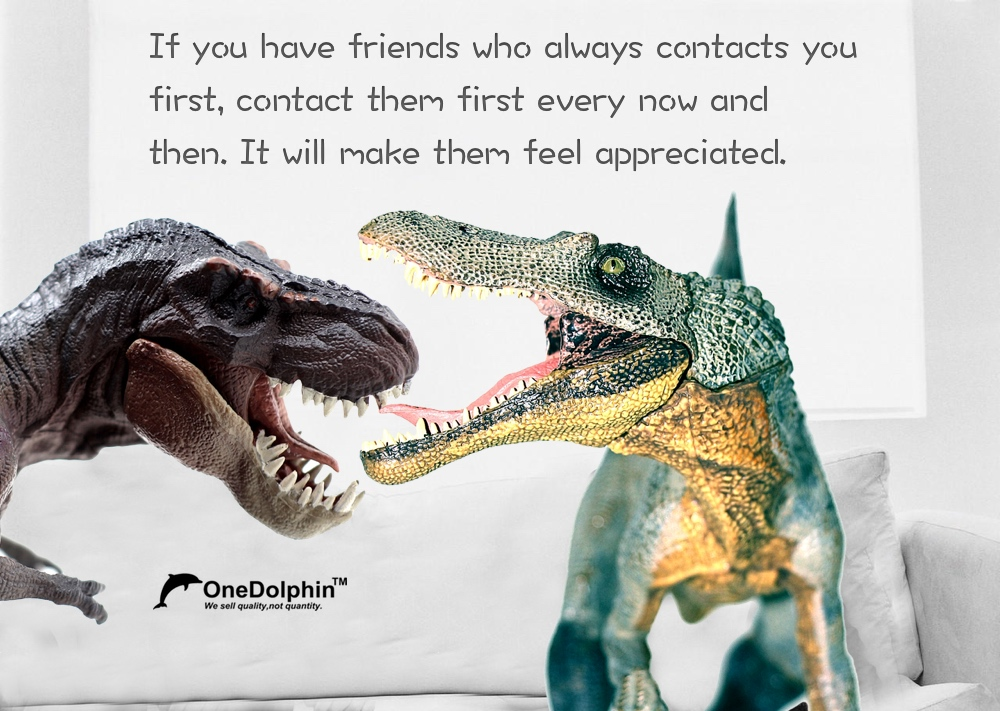 Spinosaurus&T-Rex: If you have friends who always contacts you first...