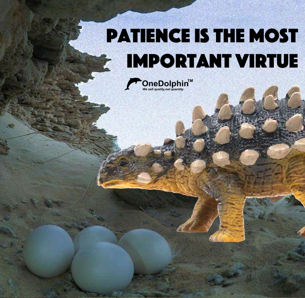 Ankylosaurus: patience is the most important virtue.