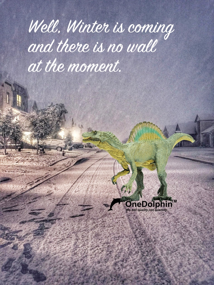 Spinosaurus: Well, Winter is coming and there is no wall at the moment.