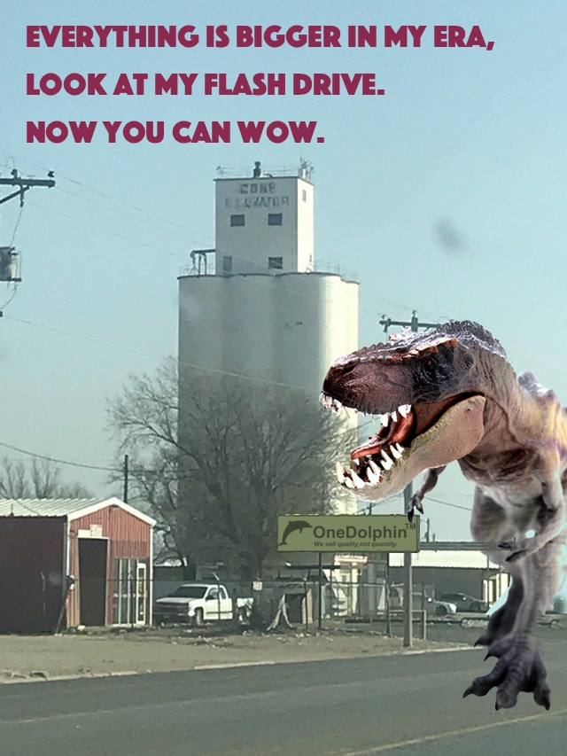T-Rex: Everything is bigger in my era, look at my FLASH DRIVE.
