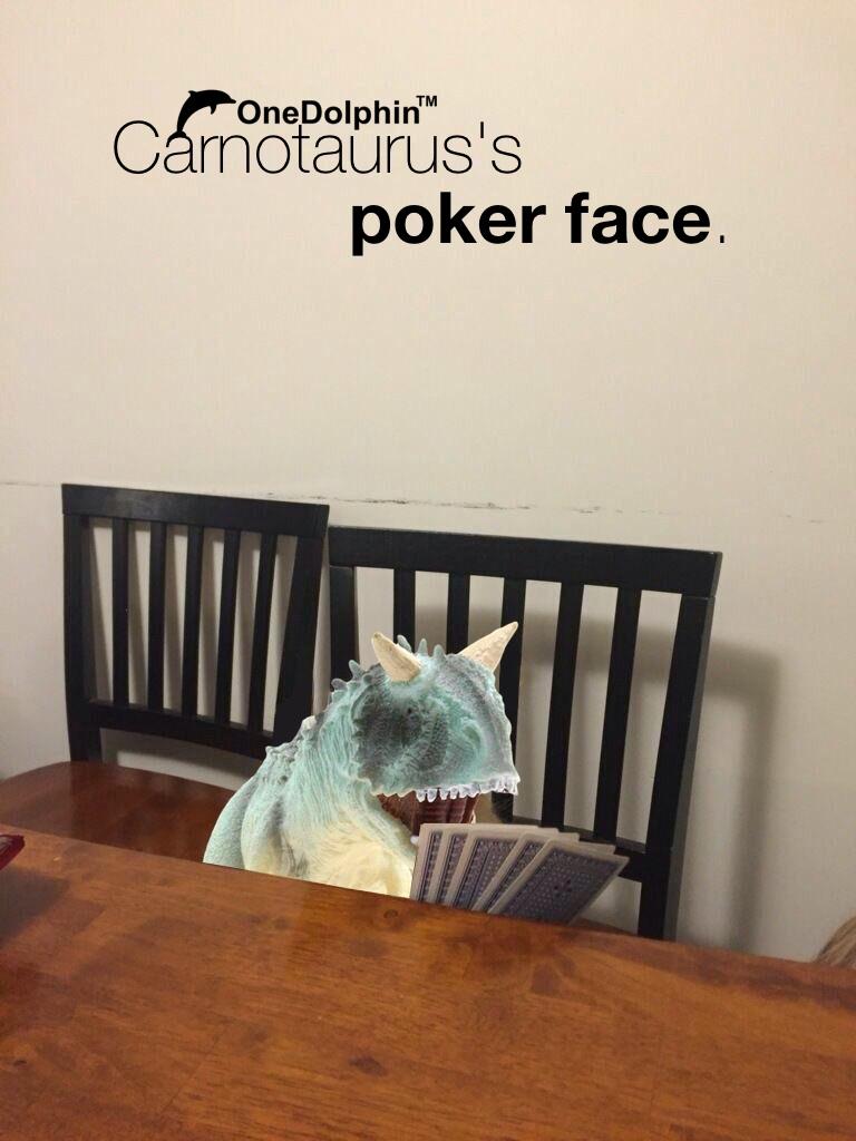 Carnotaurus: look at my poker face, plz.