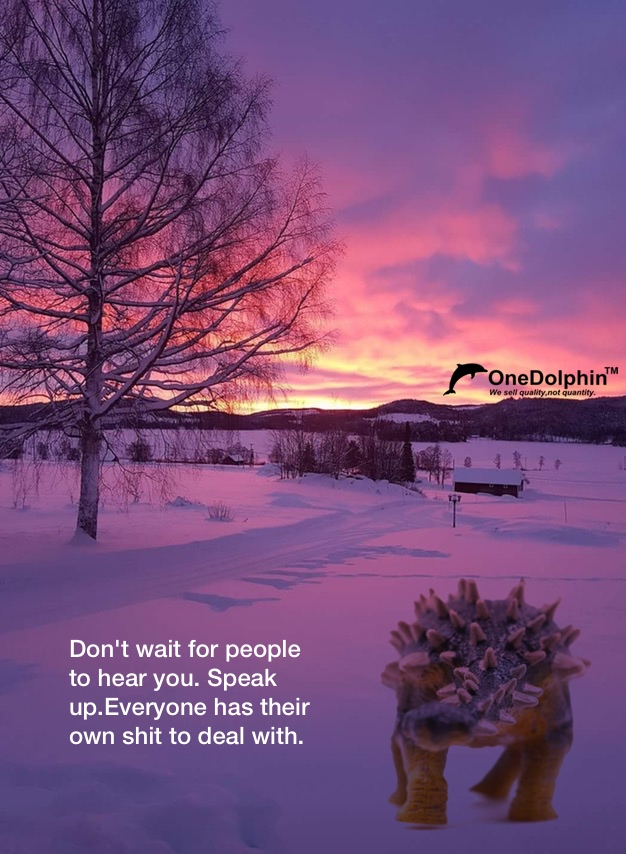 Ankylosaurus: Don't wait for people to hear you. Speak up