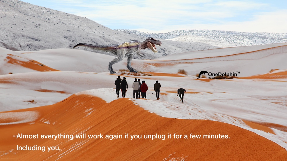 T-rex: Almost everything will work again if you unplug it for a few minutes. Including you.